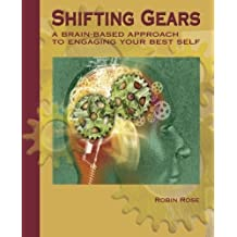 Shifting Gears: A Brain-Based Approach to Engaging Your Best Self by Robin Rose (2010-02-10)