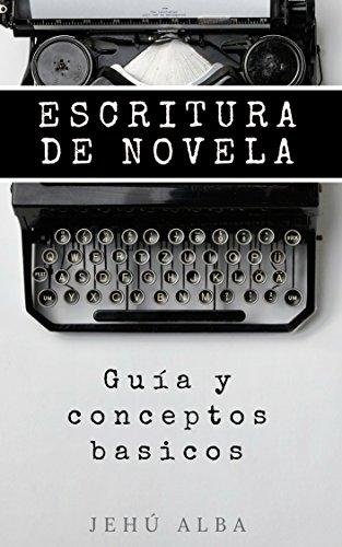 ESCRITURA DE NOVELA: Guía y Conceptos Básicos eBook: Alba, Jehú ...