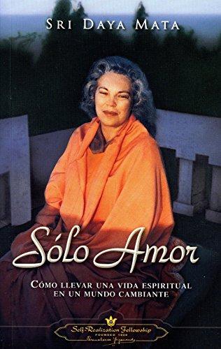 Solo Amor: Como Llevar una Vida Espiritual en un Mundo Cambiante = Only Love