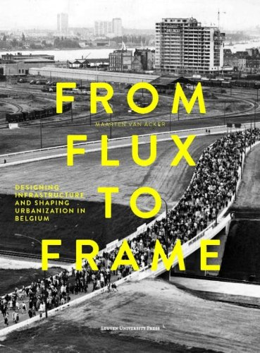From Flux to Frame: designing infrastructure and shaping urbanization in Belgium