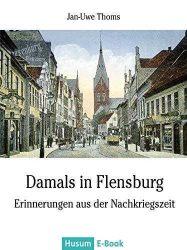 Damals in Flensburg: Erinnerungen aus der Nachkriegszeit