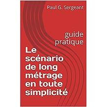 Le scénario de long métrage en toute simplicité: guide pratique