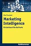 Marketing Intelligence: Ein Lehrbuch für die Praxis