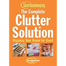 The Complete Clutter Solution: Organize Your Home for Good (Good Housekeeping) by C. J. Petersen (2005-10-01)