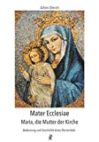 Mater Ecclesiae - Maria, die Mutter der Kirche