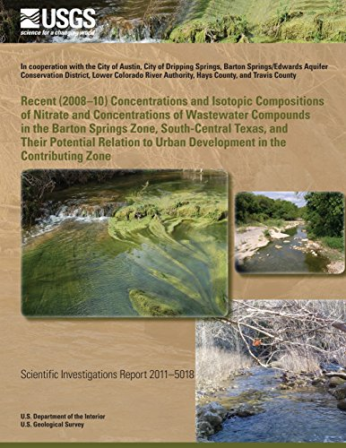Recent (2008?10) Concentrations and Isotopic Compositions of Nitrate and Concentrations of Wastewater Compounds in the Barton Springs Zone, ... to Urban Development in the Contributing Zone