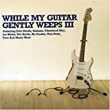 While My Guitar Gently Weeps III By Various Artists (2005-05-30)