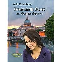 Italienische Reise auf Goethes Spuren (German Edition)