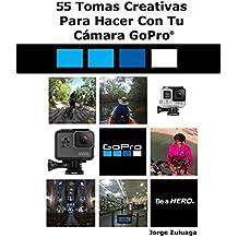 55 Tomas Creativas Para Hacer con Tu Cámara GoPro®
