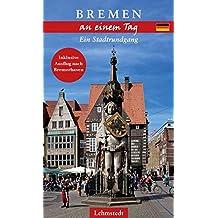 Bremen an einem Tag: Ein Stadtrundgang
