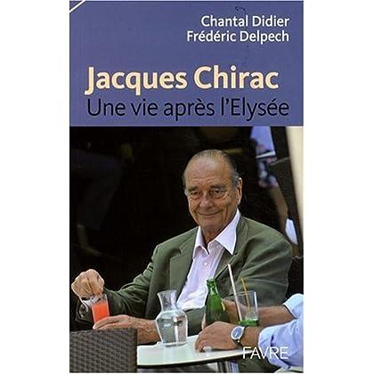 Jacques Chirac : Une vie après l'Elysée