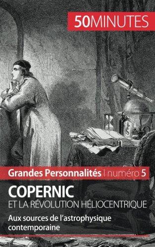 Copernic et la révolution héliocentrique: Aux sources de lastrophysique contemporaine