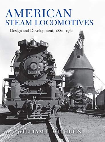 American Steam Locomotives: Design and Development, 1880a 1960 (Railroads Past and Present)