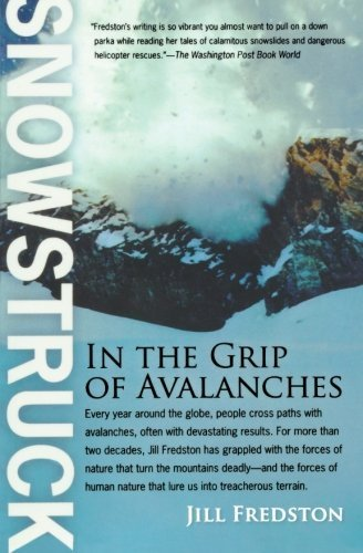 Snowstruck: In the Grip of Avalanches Reprint edition by Fredston, Jill (2007) Paperback