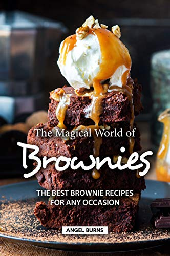 The Magical World of Brownies: The Best Brownie Recipes for Any Occasion (English Edition)