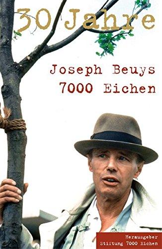 Joseph Beuys. 30 Jahre. 7000 Eichen
