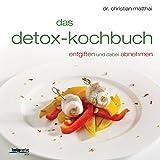 Das Detox-Kochbuch: Entgiften und dabei abnehmen
