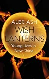 Wish Lanterns: Young Lives in New China (English Edition)