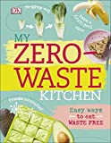 My Zero-Waste Kitchen: Easy Ways to Eat Waste Free (Dk)