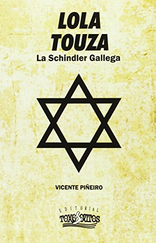 Lola Touza. La Schindler Gallega (Narrativa Histórica) por Vicente Piñeiro