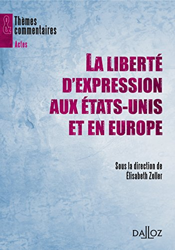 La liberté d'expression aux Etats-Unis et en Europe - 1ère édition: Thèmes et commentaires