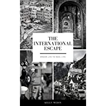 The International Escape: Dream Life to Real Life (English Edition)