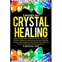 Crystal Healing: 5 in 1 Bundle: Expand Mind Power, Enhance Psychic Awareness, Achieve Higher Consciousness, Increase Spiritual Energy, Gain Enlightenment ... and Healing Stones (English Edition)