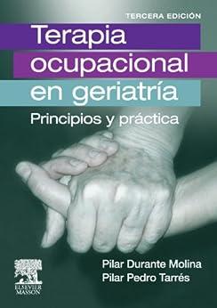 Terapia Ocupacional en Geriatría: Principios y práctica de [Molina, Pilar Durante, Tarres, Pilar Pedro ]