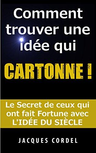 Comment Trouver une Idée qui CARTONNE !: Le secre...