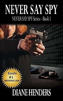 Never Say Spy (The Never Say Spy Series Book 1) by [Henders, Diane]