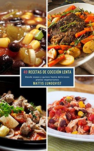 49 Recetas de Cocción Lenta: Desde sopas y guisos hasta deliciosos platos vegetarianos por Mattis Lundqvist