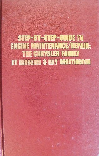 Step-By-Step Guide to Engine Maintenance/Repair: The Chrysler Family : Barracuda, Belvedere, Challenger, Charger, Chrysler, Coronet, Dart, De Soto, Dodge, Imperial, Lark, Plymouth, Valiant