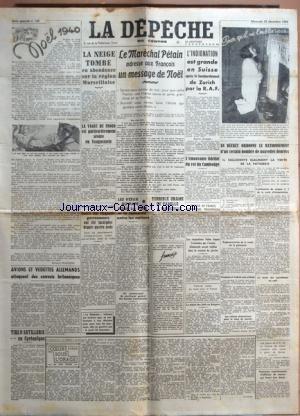 DEPECHE DU CENTRE (LA) [No 185] du 25/12/1940 - NOEL 1940 - LE MARECHAL PETAIN ADRESSE AUX FRANCAIS UN MESSAGE DE NOEL - L'INDIGNATION EST GRANDE EN SUISSE APRES LE BOMBARDEMENT DE ZURICH PAR LA R.A.F. - L'EMOUVANTE FIDELITE DU ROI DU CAMBODGE - LES VOEUX DU PAPE POUR LA PAIX - LA CHASSE AUX PILLARDS - TIRS D'ARTILLERIE EN CYRENAIQUE - L'AMIRAL LEAHY EN ROUTE POUR LA FRANCE - LE STATUT DES JUIFS EN BULGARIE