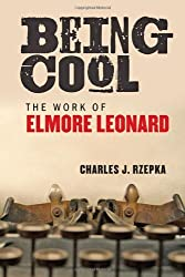 Being Cool: The Work of Elmore Leonard by Charles J. Rzepka (2013-08-13)