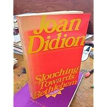 Slouching Towards Bethlehem by Joan Didion (1979-04-01)