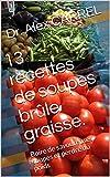 13 recettes de soupes brûle graisse.: Boire de savoureuses soupes et perdre du poids