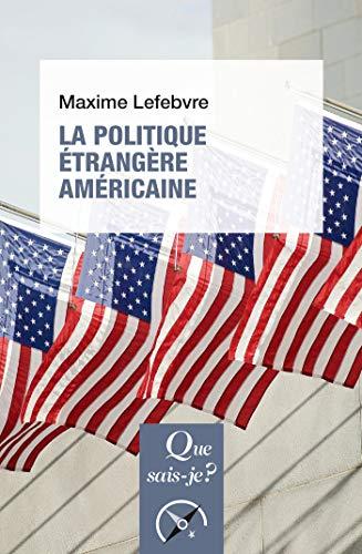 La politique étrangère américaine: « Que sais-je ? » n° 3714