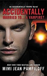 Accidentally Married to...A Vampire? (Accidentally Yours) by Mimi Jean Pamfiloff (2013-11-19)