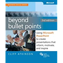 Beyond Bullet Points, 3rd Edition: Using Microsoft PowerPoint to Create Presentations That Inform, Motivate, and Inspire (3rd Edition) (Business Skills) by Atkinson, Cliff (2011) Paperback