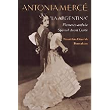 "Antonia Mercé, ""LaArgentina"": Flamenco and the Spanish Avant Garde"