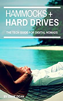 Hammocks and Hard Drives: The Tech Guide for Digital Nomads (English Edition) di [Dean, Dave]