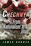 Chechnya: From Nationalism to Jihad (National and Ethnic Conflict in the Twenty-First Century)