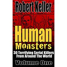 Human Monsters Volume 1: 30 Terrifying Serial Killers from Around the World (English Edition)