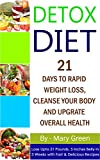 Detox Diet: 21 Days To Rapid Weight Loss, Cleanse Your Body And Upgrade Overall Health(Lose Up To 21 Pounds, 5 Inches Belly In 3 Weeks With Fast & Delicious Recipes)( Vegetarian, Ketogenic, Low Carb)