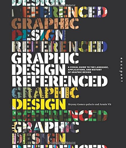 Graphic Design, Referenced: A Visual Guide to the Language, Applications, and History of Graphic Design por Armin Vit