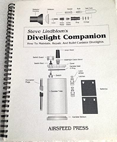 Steve Lindblom's DIVELIGHT COMPANION How To Maintain, Repair, And Build Canister Divelights by Steve Lindblom (2002-01-01)