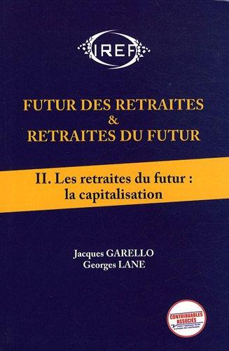 Futur des Retraites et Retraites du Futur Tome 2 : les Retraites du Futur: Capitalisation