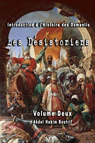 Introduction à l'Histoire des Osmanlis - Volume Deux: Les Désistoriens par Abdel Hakim Boutrif
