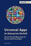 Universal-Apps im Enterprise-Umfeld. Der praktische Wegweiser für Businessanforderungen