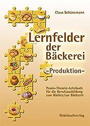 Lernfelder der Bäckerei. Produktion: Praxis-Theorie-Lehrbuch für die Berufsausbildung zum Bäcker/Bäckerin